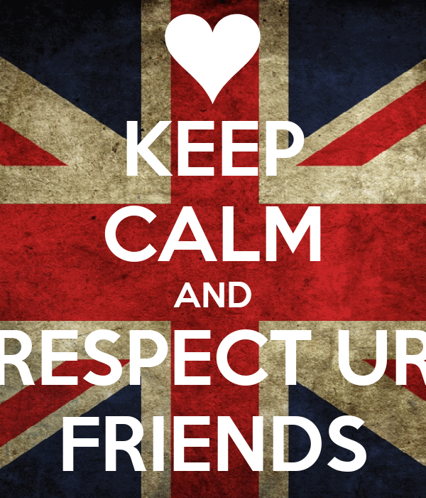 KEEP CALM AND RESPECT UR FRIENDS