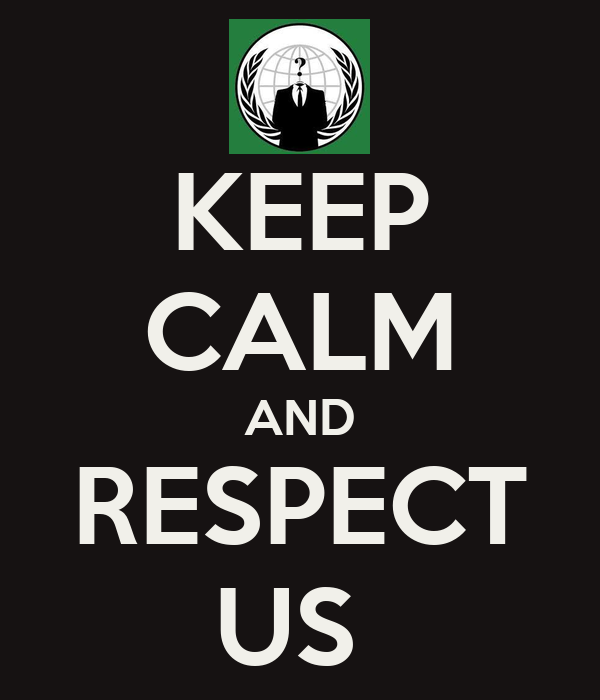 KEEP CALM AND RESPECT US