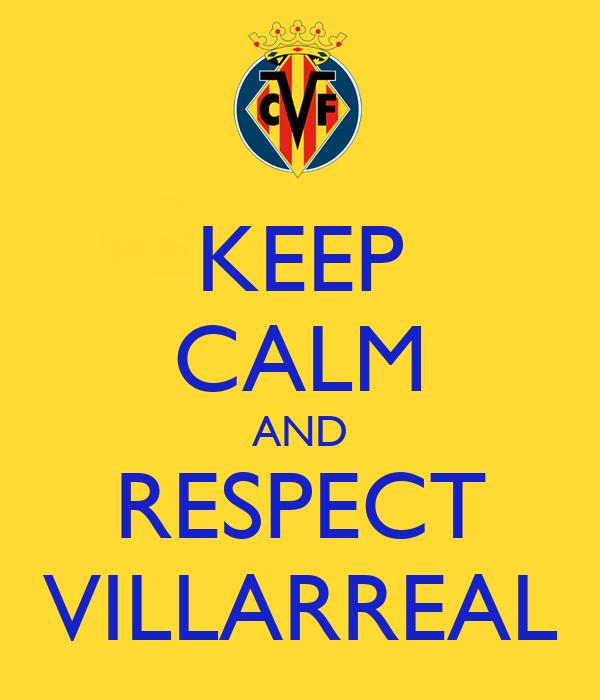 KEEP CALM AND RESPECT VILLARREAL