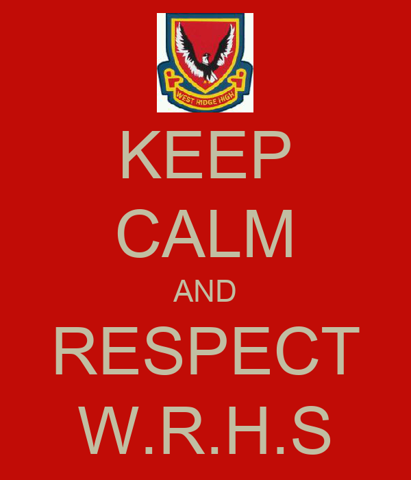 KEEP CALM AND RESPECT W.R.H.S