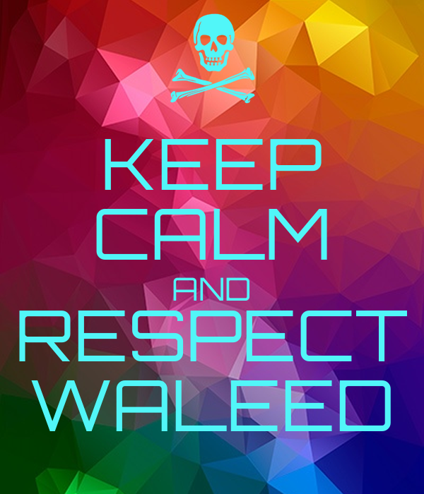 KEEP CALM AND RESPECT WALEED