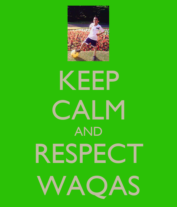 KEEP CALM AND RESPECT WAQAS
