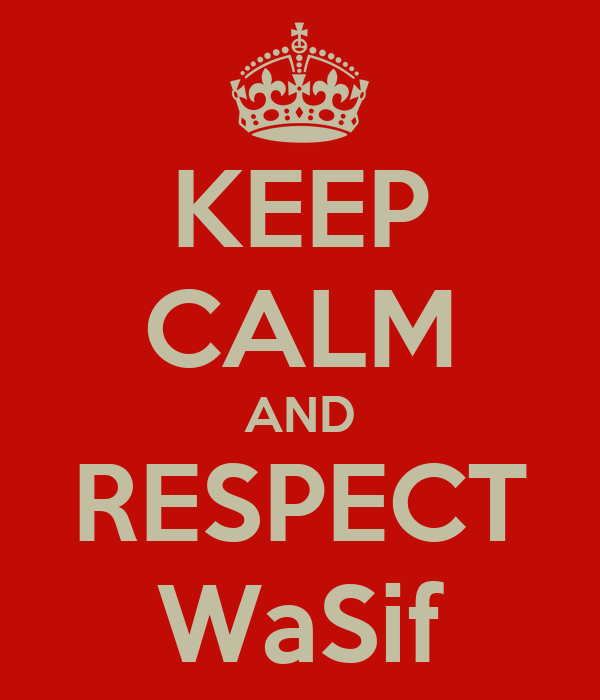 KEEP CALM AND RESPECT WaSif
