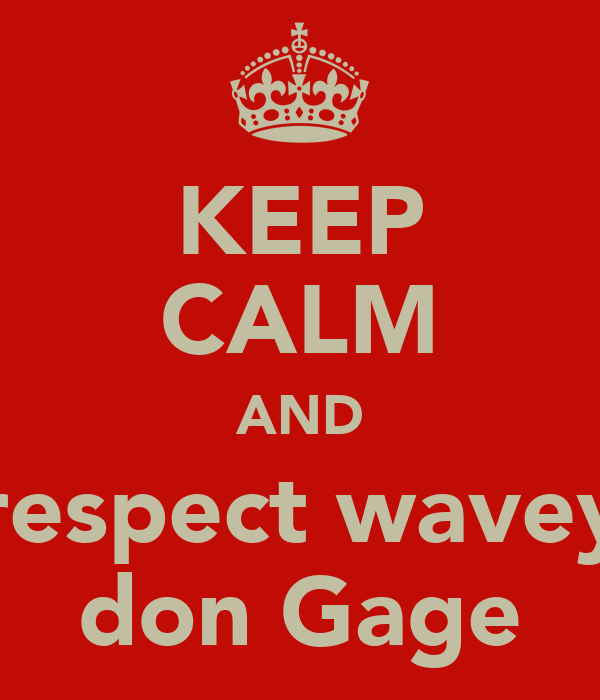 KEEP CALM AND respect wavey don Gage