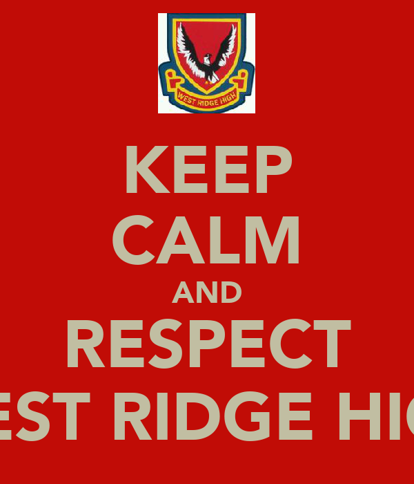 KEEP CALM AND RESPECT WEST RIDGE HIGH