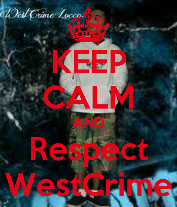 KEEP CALM AND Respect WestCrime