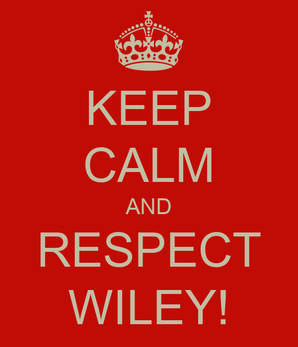 KEEP CALM AND RESPECT WILEY!