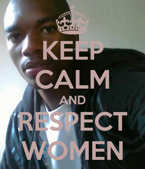 KEEP CALM AND RESPECT WOMEN