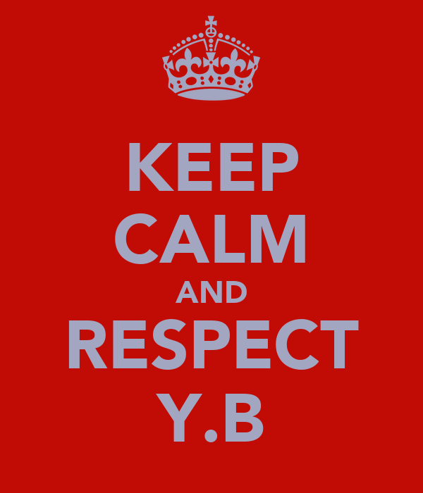 KEEP CALM AND RESPECT Y.B