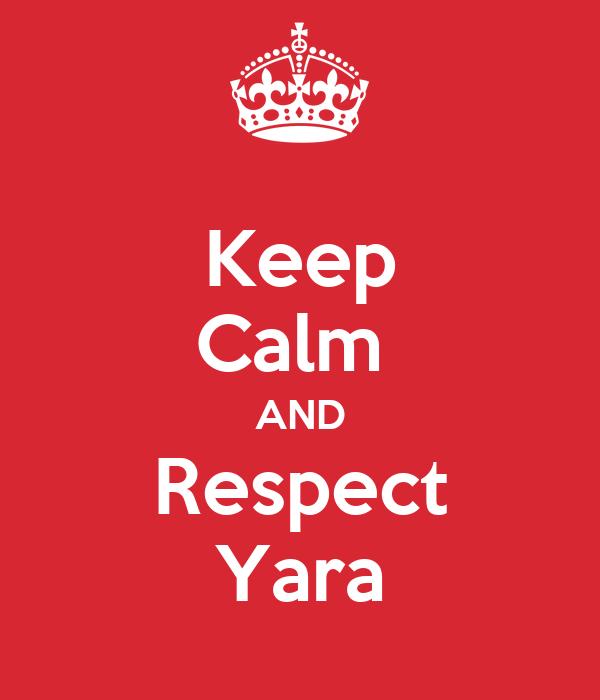 Keep Calm  AND Respect Yara