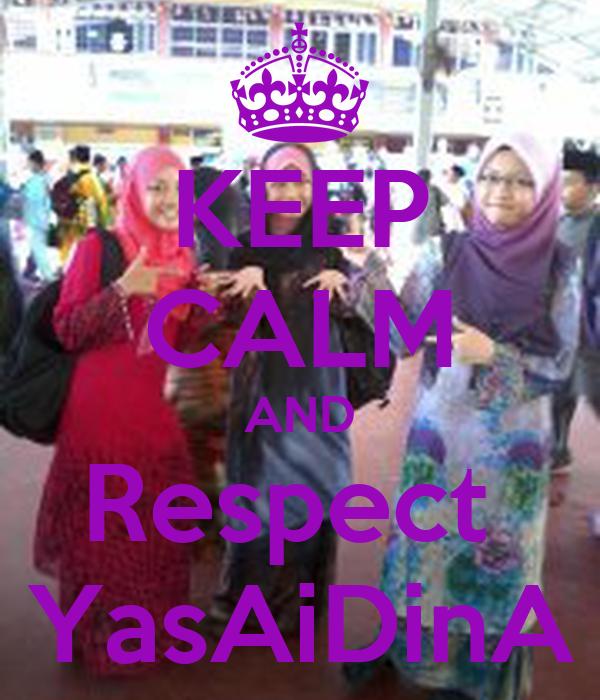 KEEP CALM AND Respect  YasAiDinA