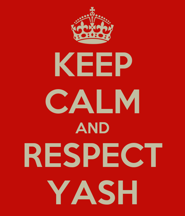 KEEP CALM AND RESPECT YASH