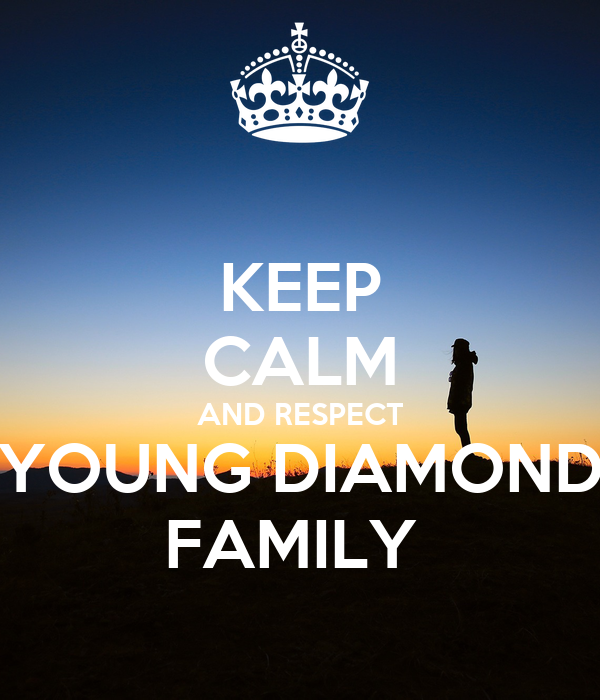 KEEP CALM AND RESPECT YOUNG DIAMOND FAMILY
