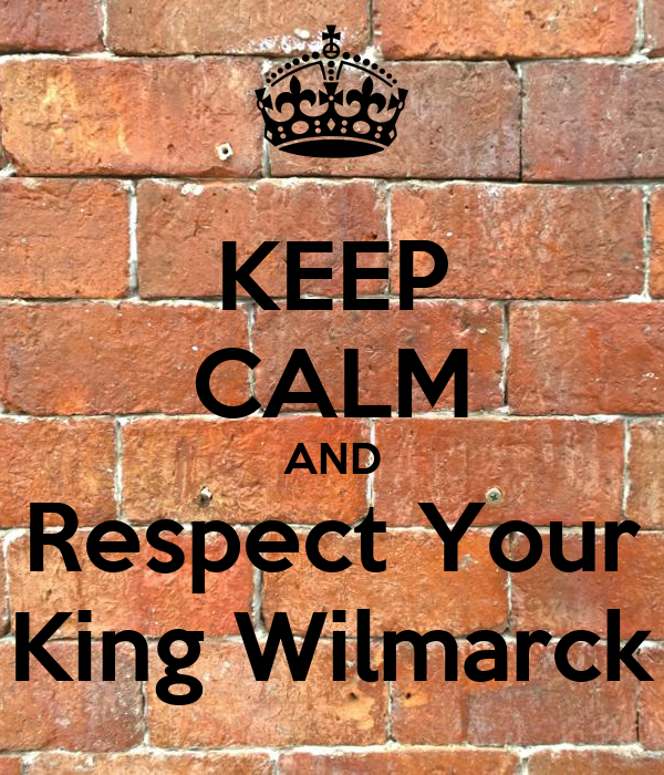 KEEP CALM AND Respect Your King Wilmarck