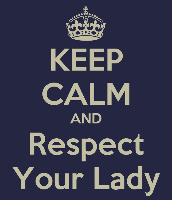 KEEP CALM AND Respect Your Lady