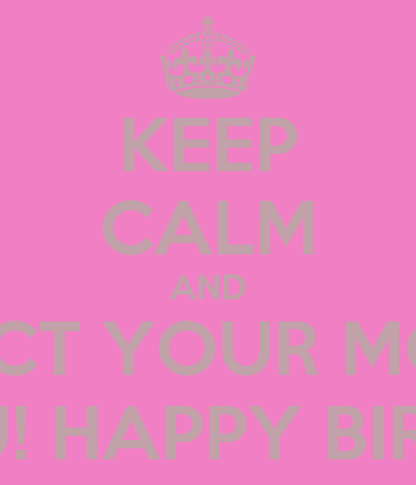 KEEP CALM AND RESPECT YOUR MOMMA THAT RAISED YOU! HAPPY BIRTHDAY DST #100!