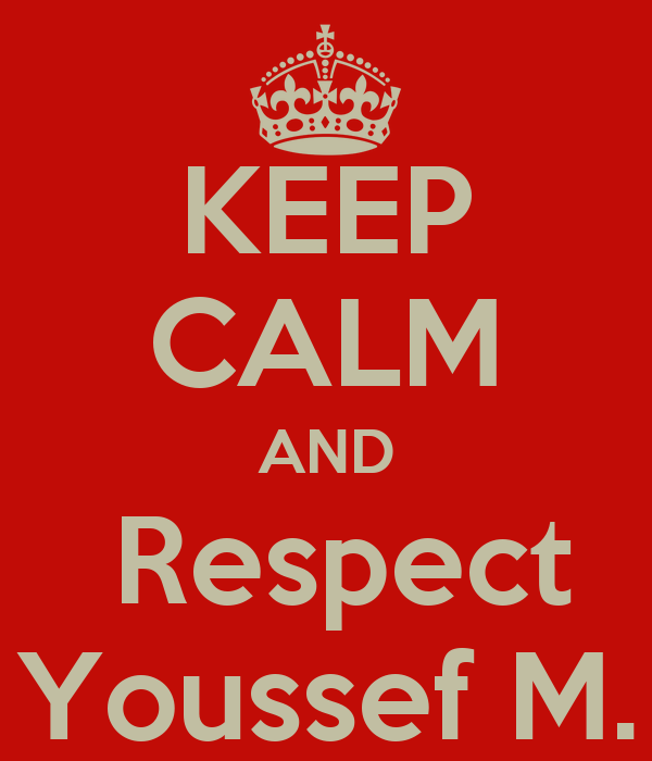 KEEP CALM AND  Respect Youssef M.