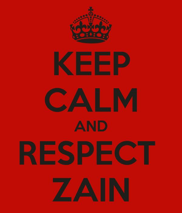 KEEP CALM AND RESPECT  ZAIN