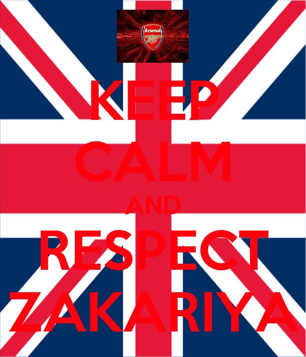 KEEP CALM AND RESPECT ZAKARIYA