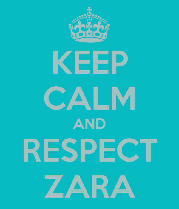 KEEP CALM AND RESPECT ZARA