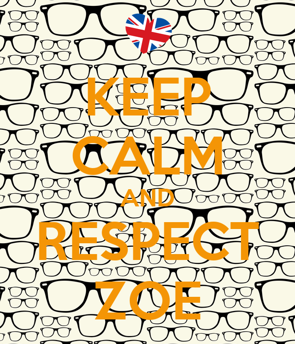 KEEP CALM AND RESPECT ZOE