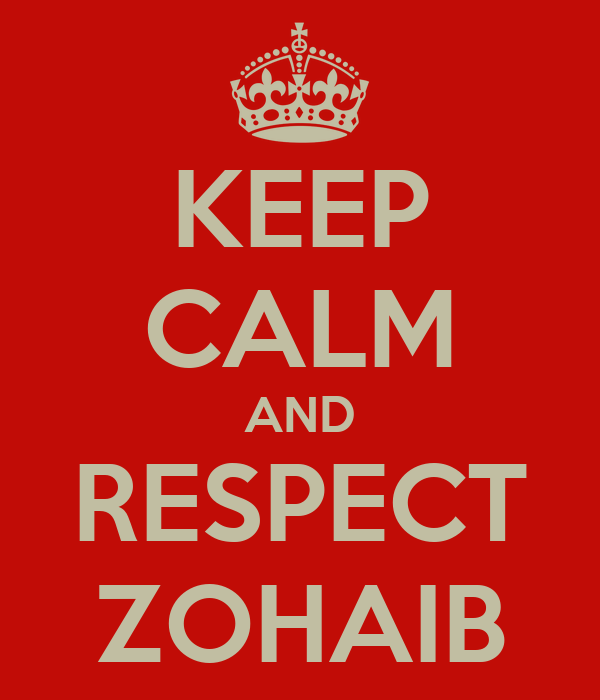 KEEP CALM AND RESPECT ZOHAIB