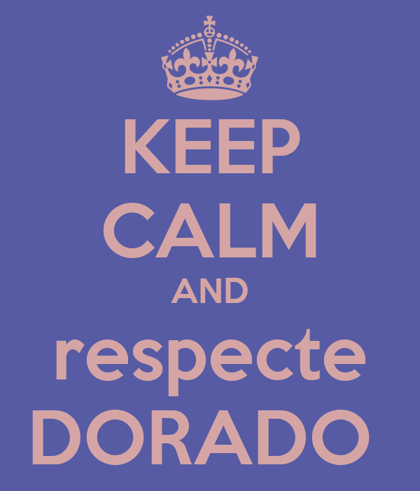 KEEP CALM AND respecte DORADO