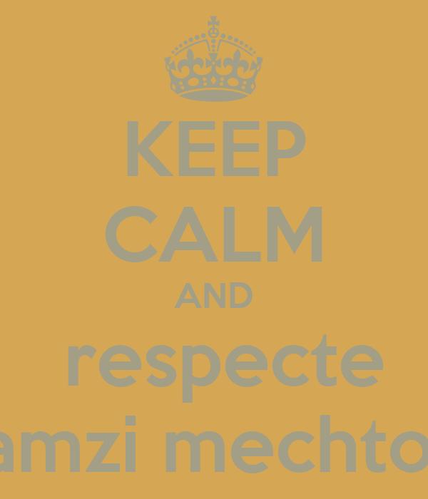 KEEP CALM AND  respecte  ramzi mechtouf