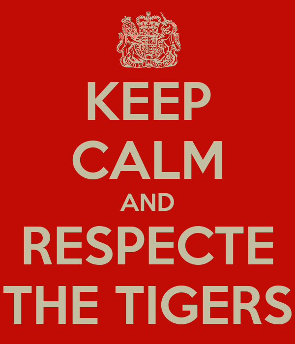 KEEP CALM AND RESPECTE THE TIGERS