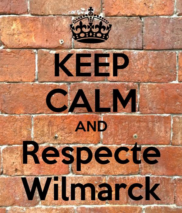 KEEP CALM AND Respecte Wilmarck