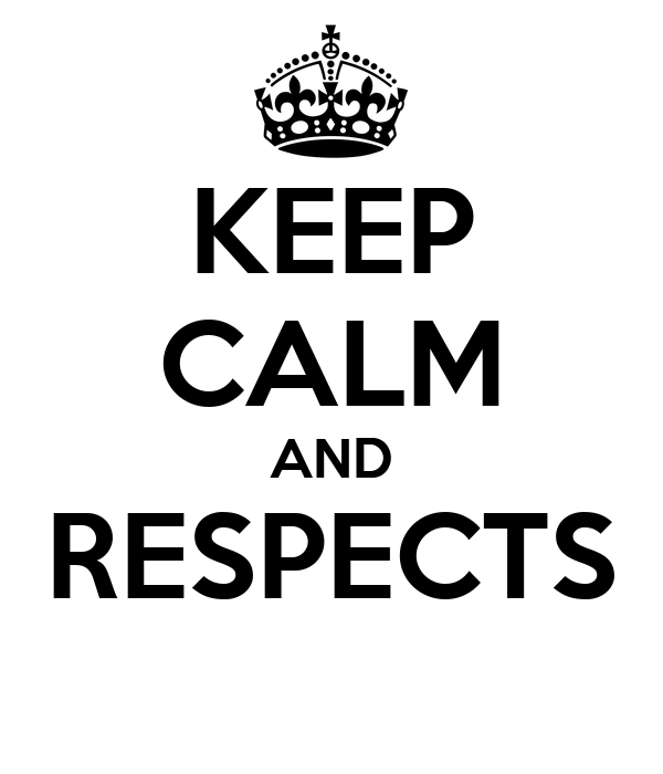KEEP CALM AND RESPECTS