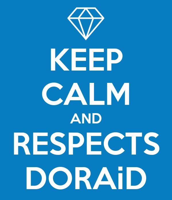 KEEP CALM AND RESPECTS DORAiD
