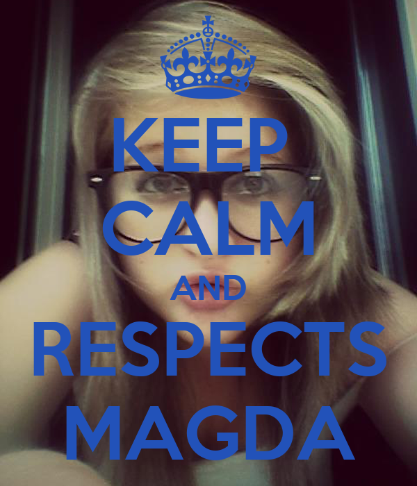 KEEP  CALM AND RESPECTS MAGDA
