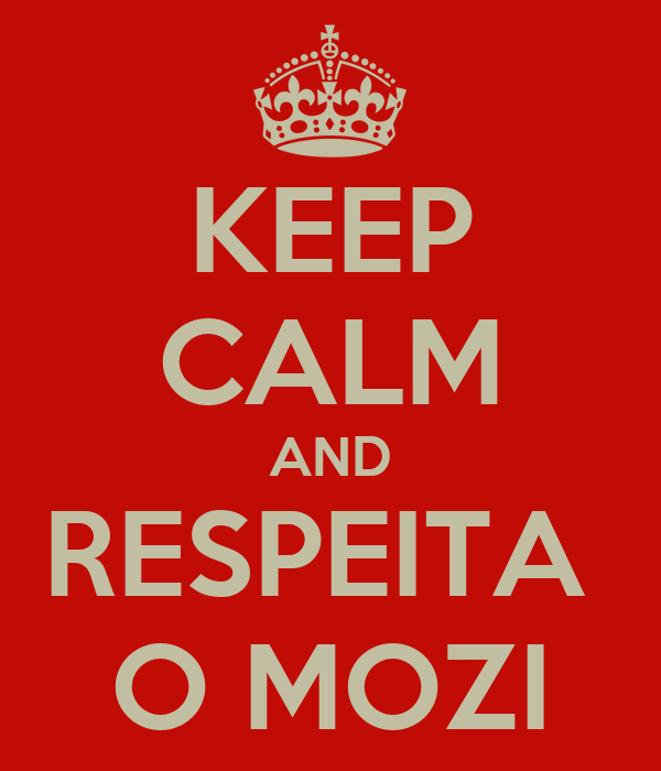 KEEP CALM AND RESPEITA  O MOZI