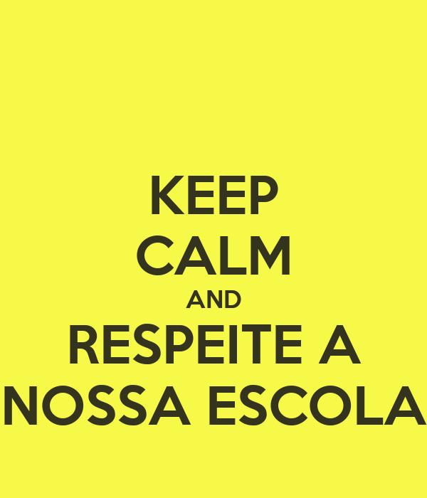 KEEP CALM AND RESPEITE A NOSSA ESCOLA