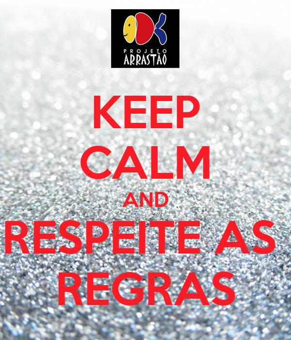 KEEP CALM AND RESPEITE AS  REGRAS