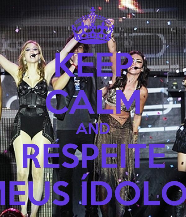 KEEP CALM AND RESPEITE MEUS ÍDOLOS