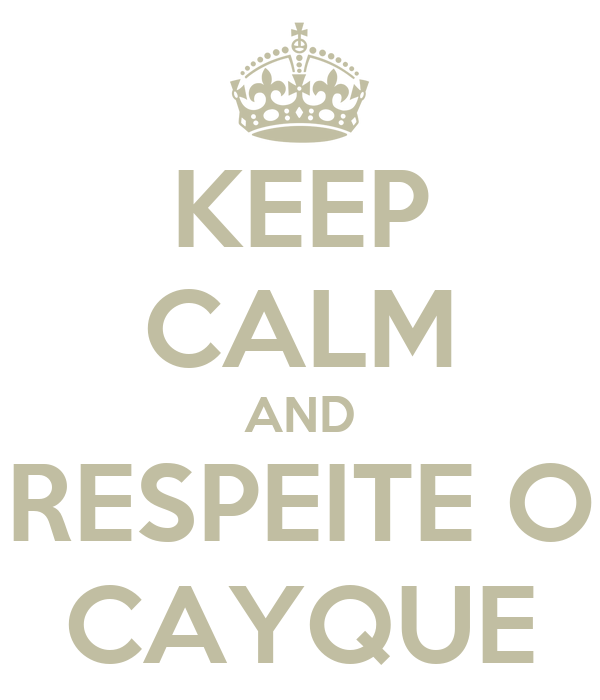KEEP CALM AND RESPEITE O CAYQUE