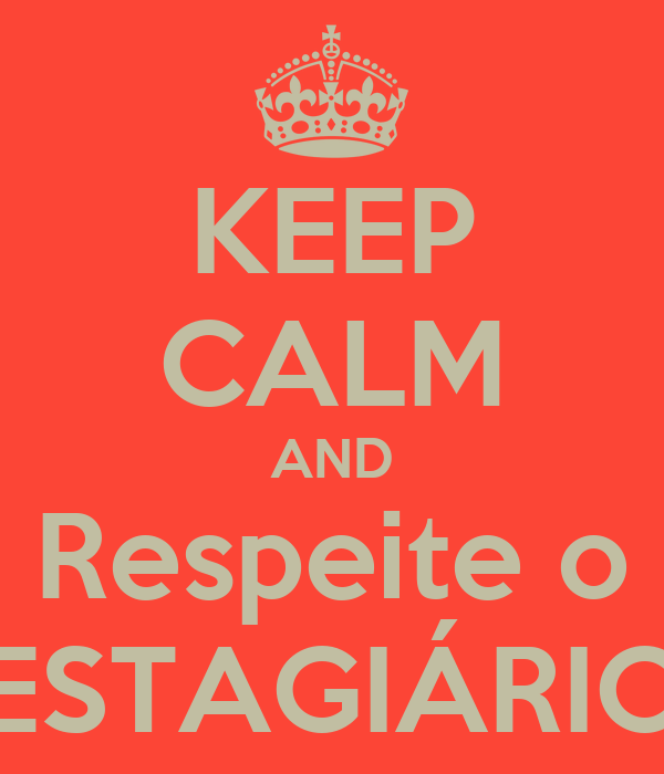 KEEP CALM AND Respeite o ESTAGIÁRIO