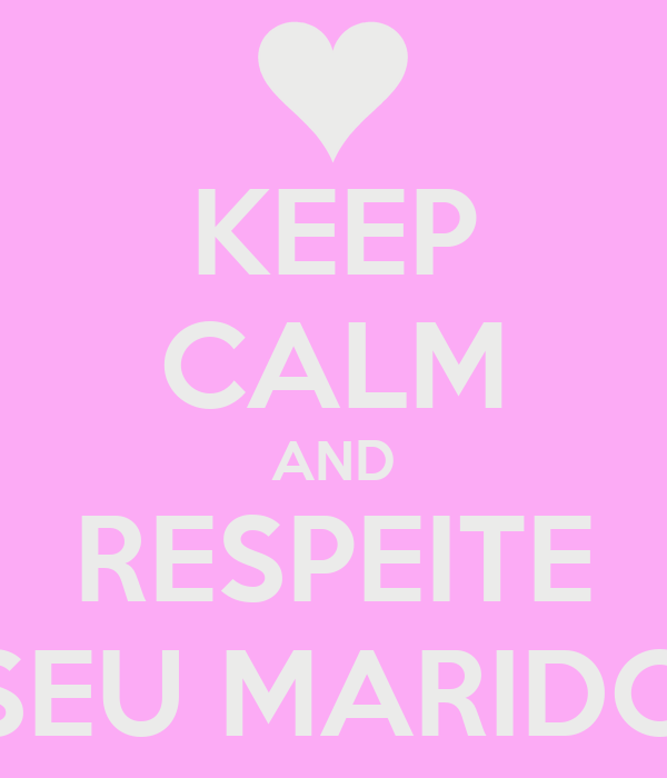 KEEP CALM AND RESPEITE SEU MARIDO