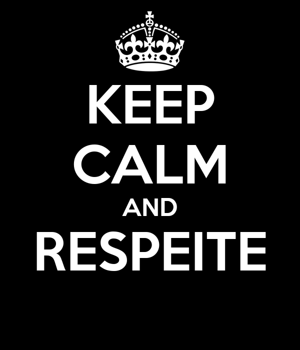 KEEP CALM AND RESPEITE