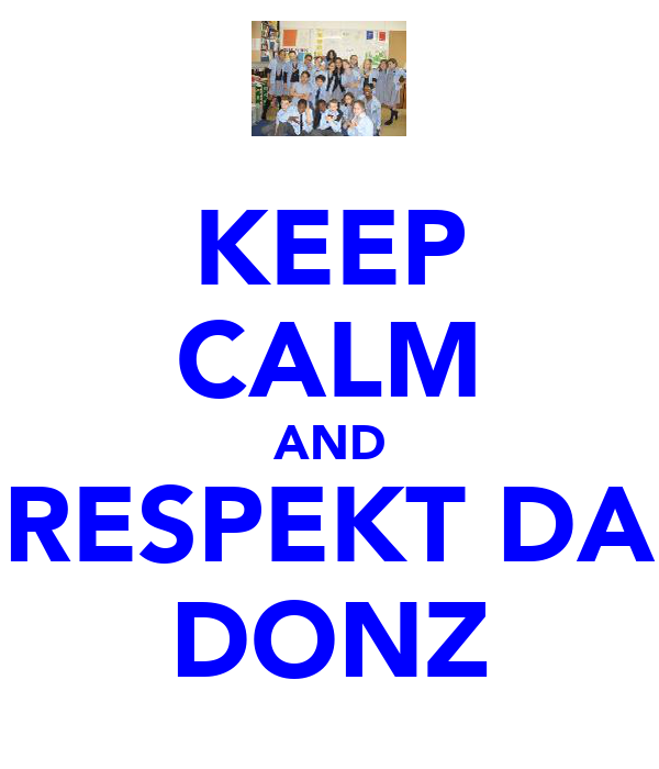 KEEP CALM AND RESPEKT DA DONZ