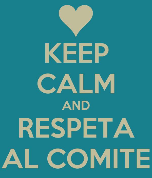 KEEP CALM AND RESPETA AL COMITE