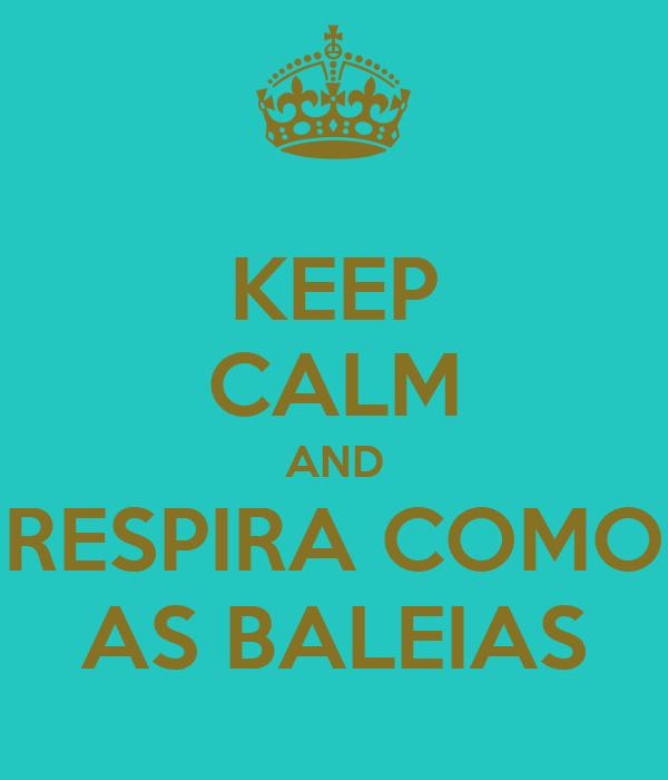 KEEP CALM AND RESPIRA COMO AS BALEIAS