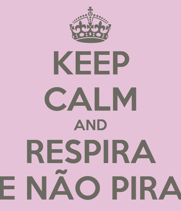 KEEP CALM AND RESPIRA E NÃO PIRA