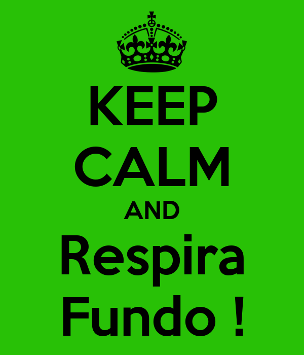 KEEP CALM AND Respira Fundo !