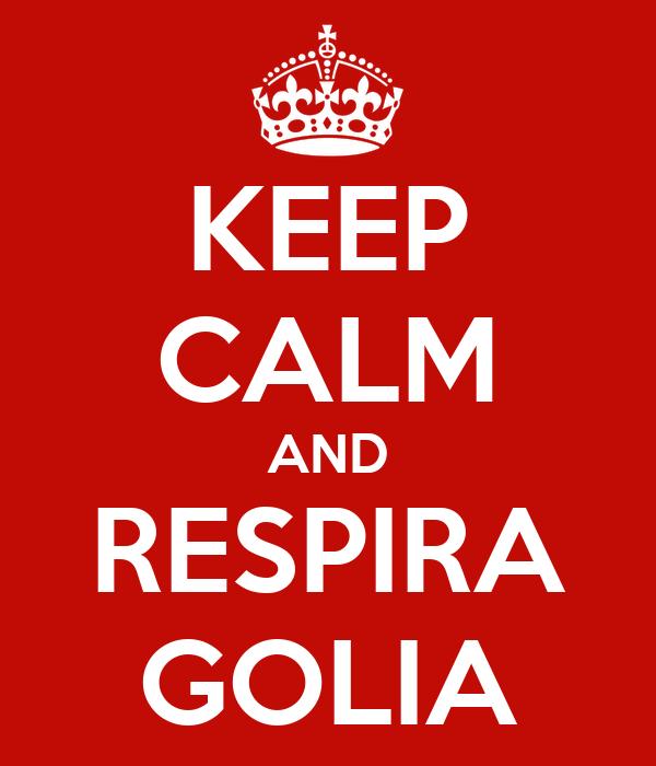 KEEP CALM AND RESPIRA GOLIA
