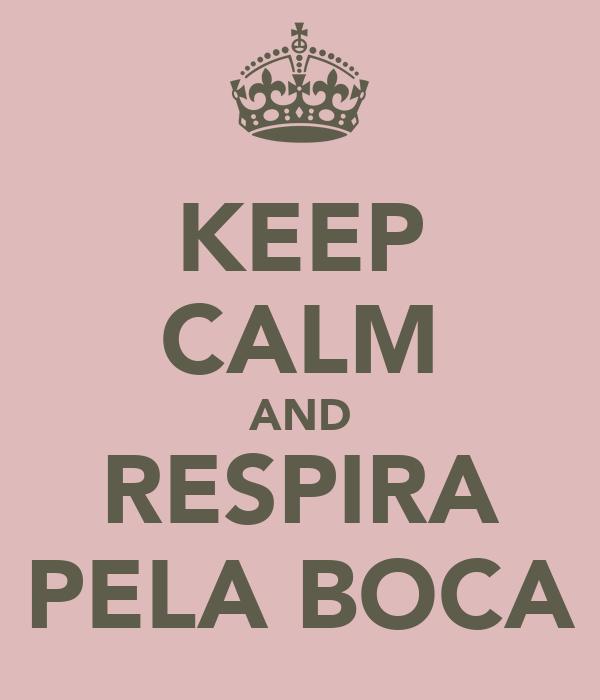 KEEP CALM AND RESPIRA PELA BOCA