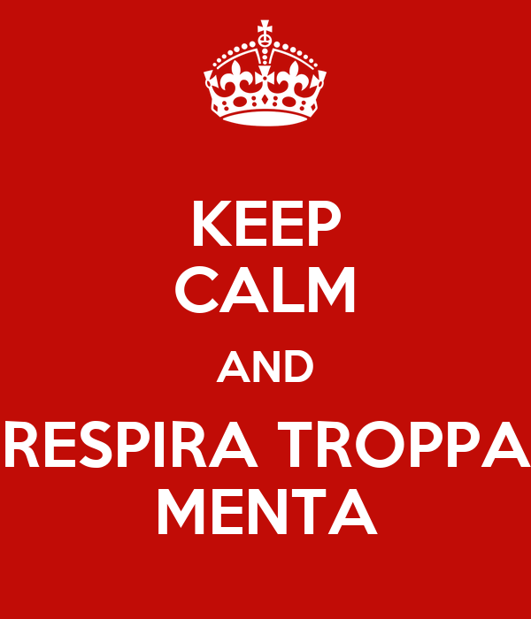 KEEP CALM AND RESPIRA TROPPA MENTA