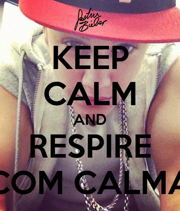 KEEP CALM AND RESPIRE COM CALMA